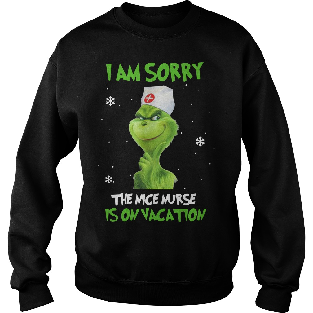 The Grinch I Am Sorry The Nice Nurse Is On Vacation Sweater