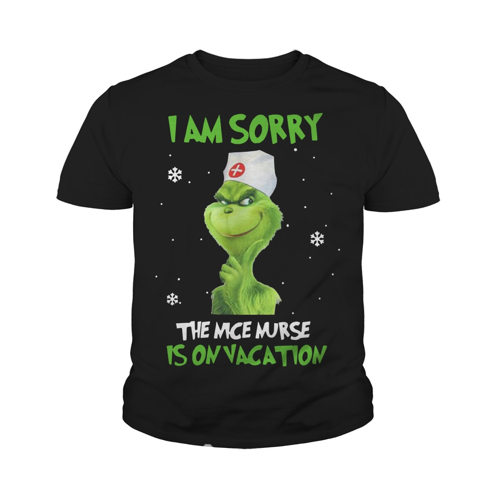 The Grinch I Am Sorry The Nice Nurse Is On Vacation Youth Tee