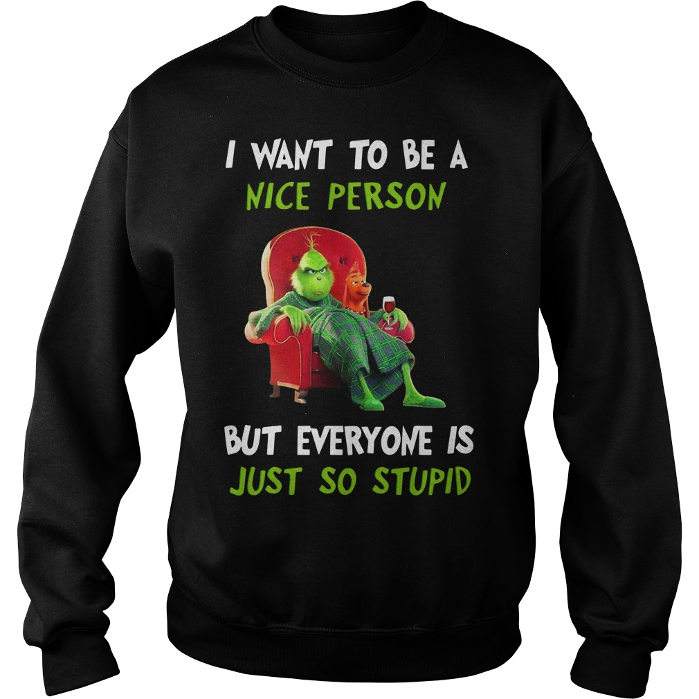 The Grinch I Want To Be A Nice Person But Everyone Is Just So Stupid Sweater