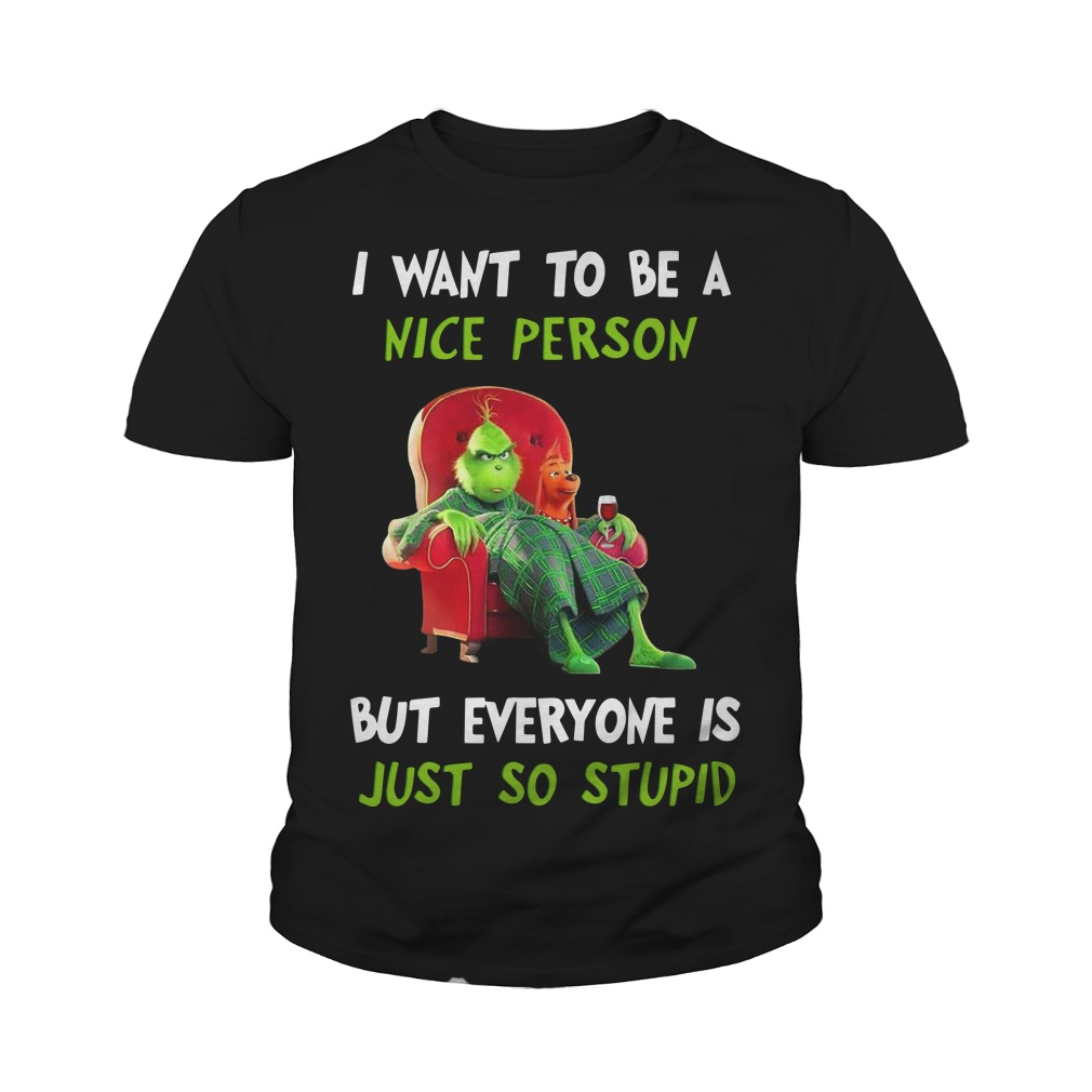 The Grinch I Want To Be A Nice Person But Everyone Is Just So Stupid Youth Tee