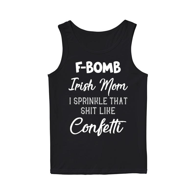F-bomb Irish Mom I Sprinkle That Shit Like Confettti Tank Top