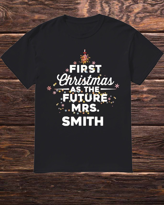 First Christmas As The Future Mrs.Smith Shirt