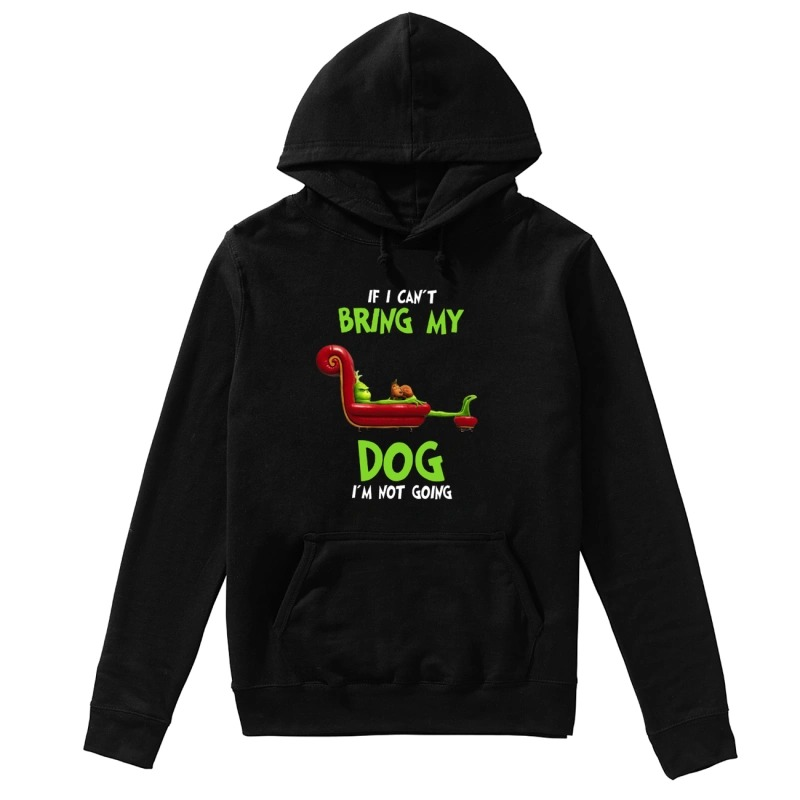 The Grinch If I Can't Bring My Dog I'm Not Going Hoodie