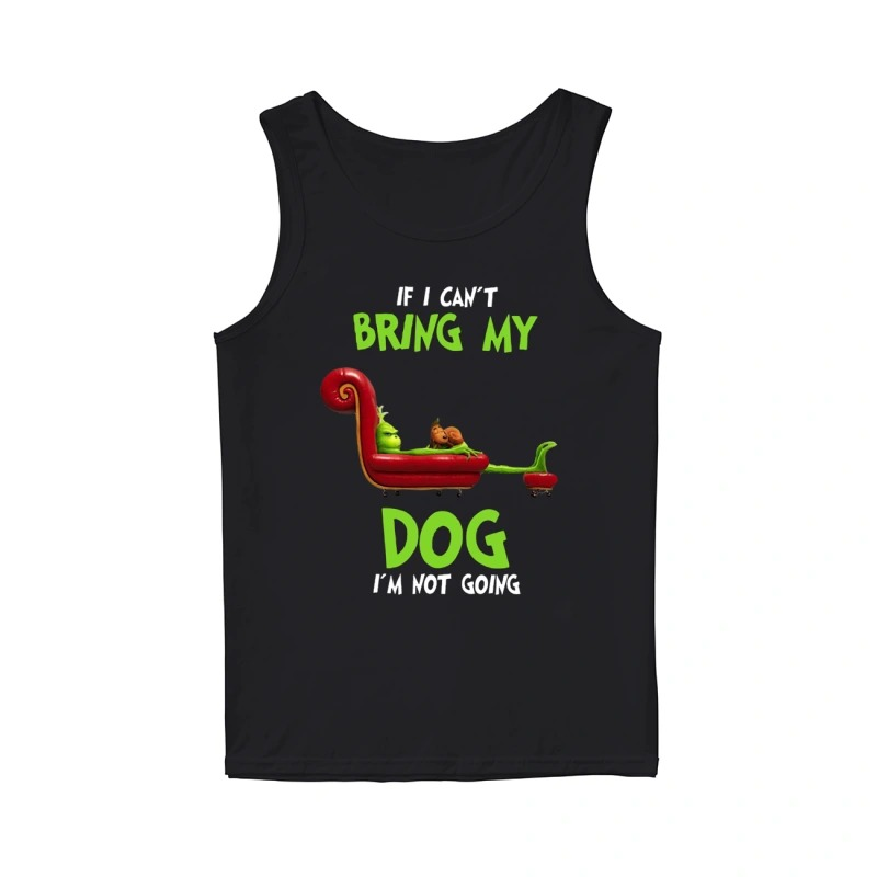 The Grinch If I Can't Bring My Dog I'm Not Going Tank Top
