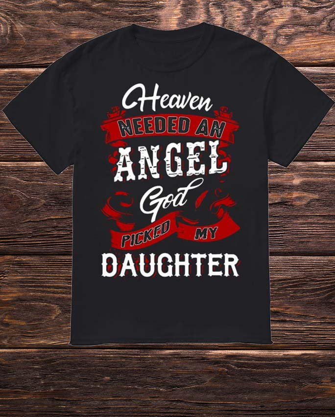 Heaven Needed An Angel God Picked My Daughter Shirt