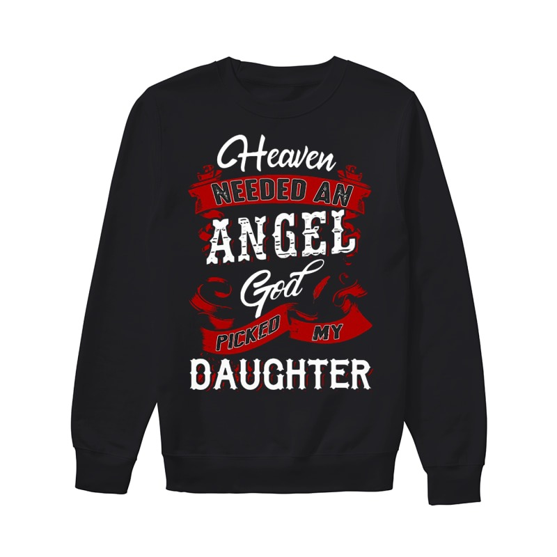 Heaven Needed An Angel God Picked My Daughter Sweater