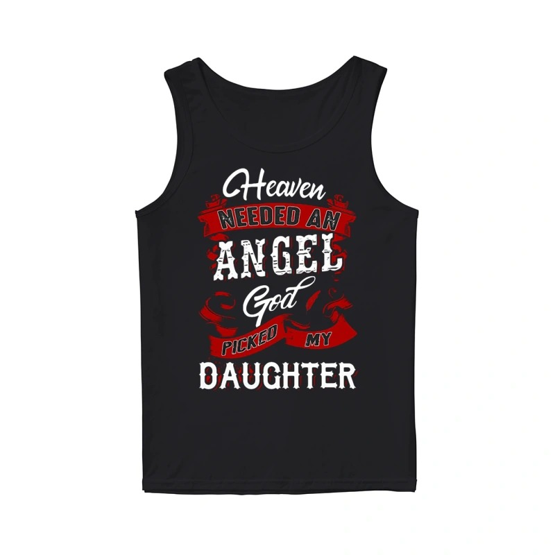 Heaven Needed An Angel God Picked My Daughter Tank Top