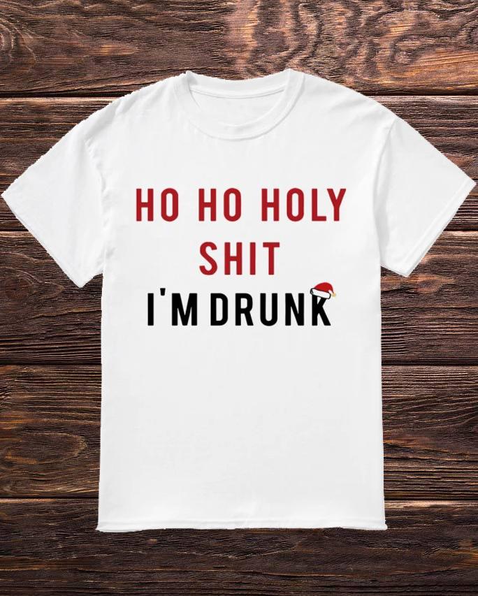 Ho Ho Holy Shit I'm Drunk Shirt