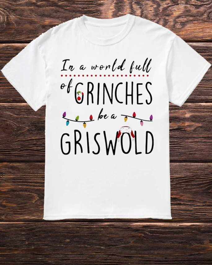 In A World Full Grinches Be A Griswold Shirt