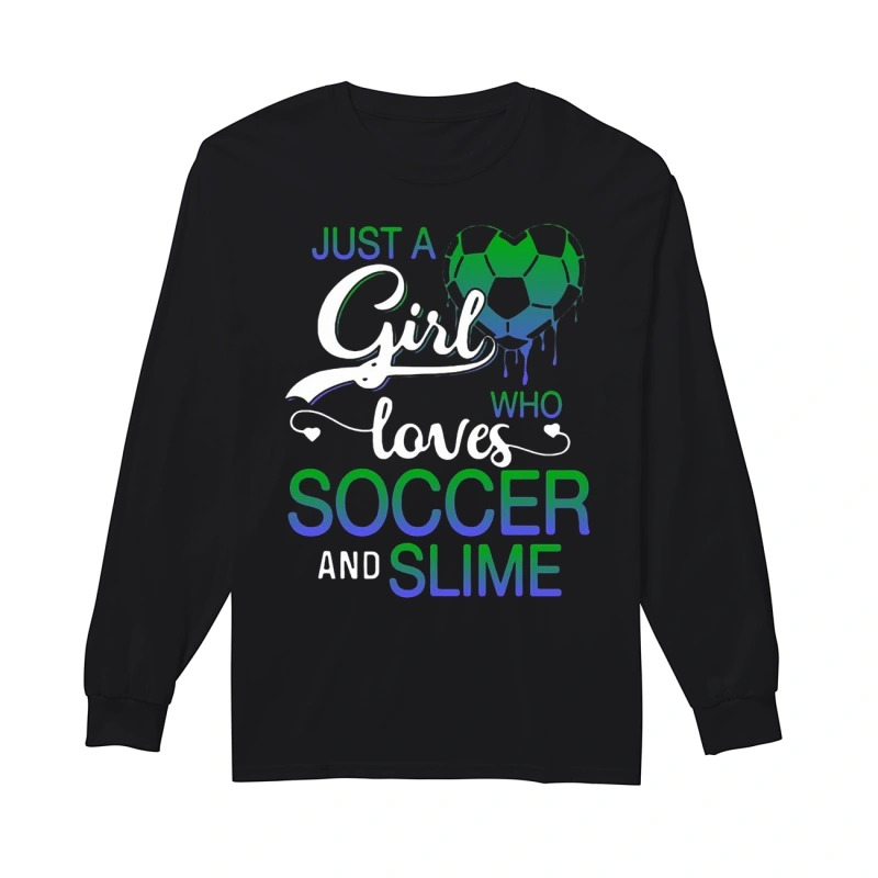 Just A Girl Who Loves Soccer And Slime Longsleeve Tee