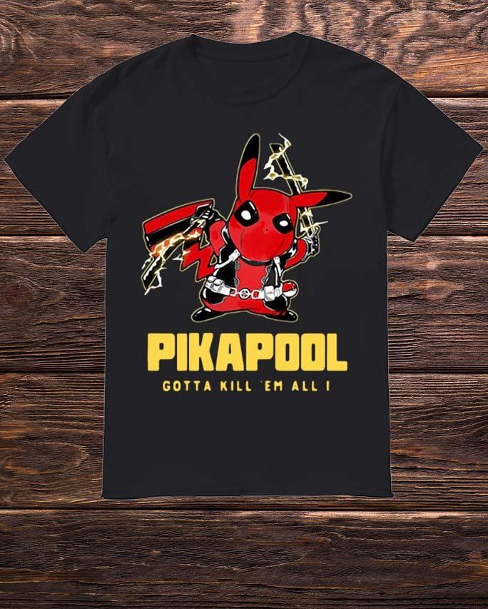 Pikapool Deadpool And Pikachu Gotta Kill Em All Shirt