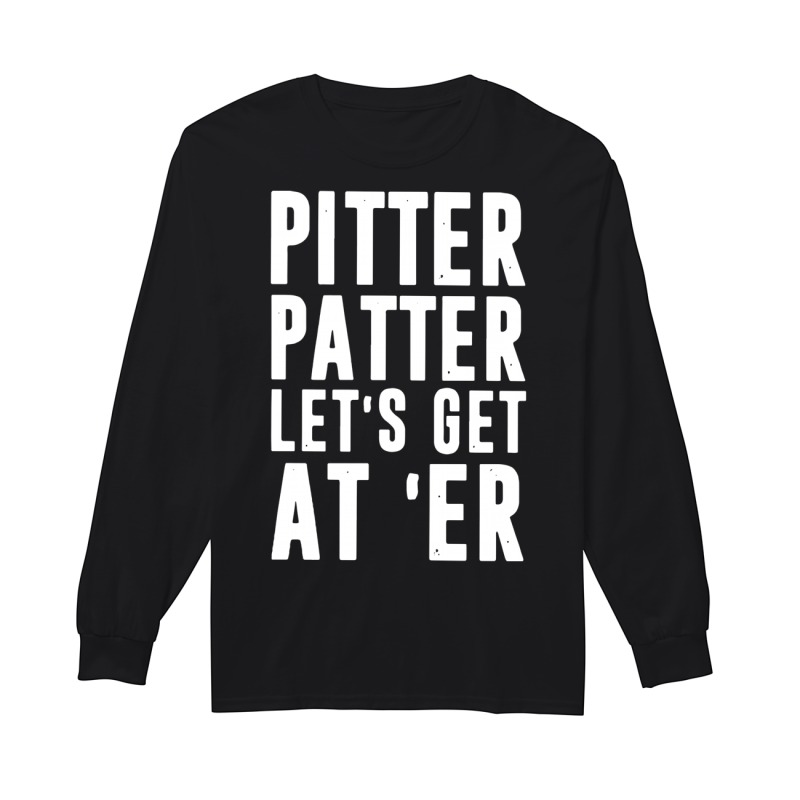 Pitter Patter Let's Get At'er Longsleeve Tee