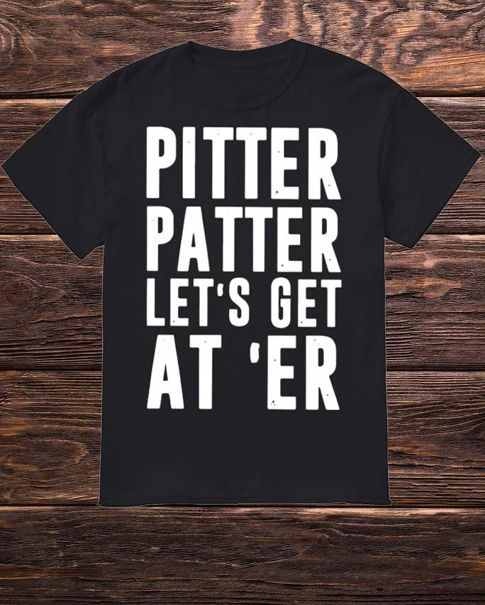 Pitter Patter Let's Get At'er Shirt