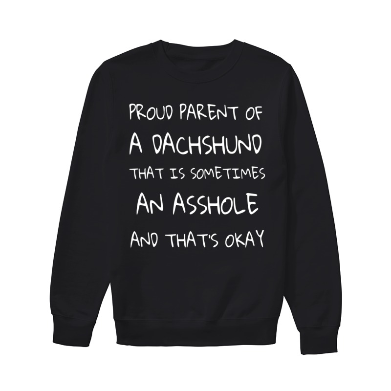Proud Parent Of A Dachshund That Is Sometimes An Asshole And That's Okay Sweater