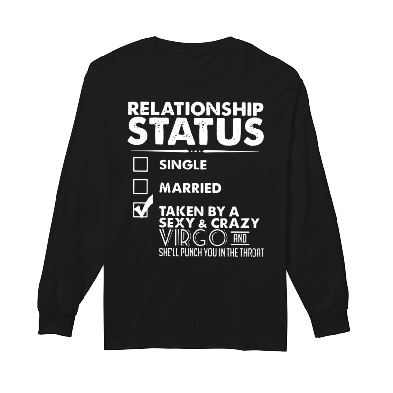 Relationship Status Taken By A Sexy And Crazy Virgo Longsleeve Tee