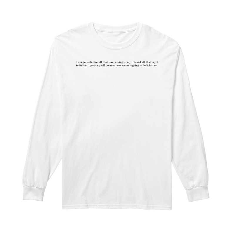 Selena Gomez I Am Grateful For All That Is Occurring In My Life And All That Is Yet To Follow Longsleeve Tee