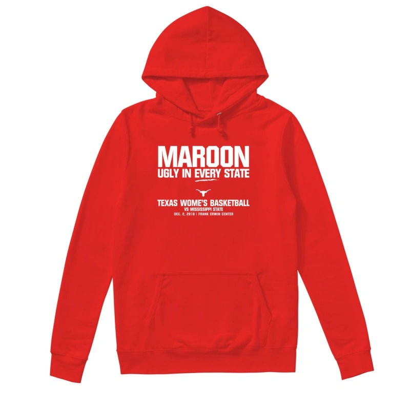 Texas WBB Maroon Ugly In Every State Texas Women's Basketball Vs Mississippi State Hoodie