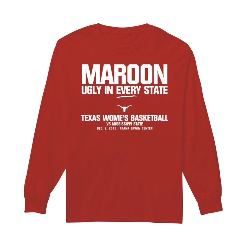 Texas WBB Maroon Ugly In Every State Texas Women's Basketball Vs Mississippi State Longsleeve Tee