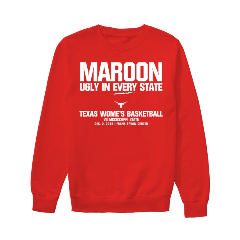 Texas WBB Maroon Ugly In Every State Texas Women's Basketball Vs Mississippi State Sweater