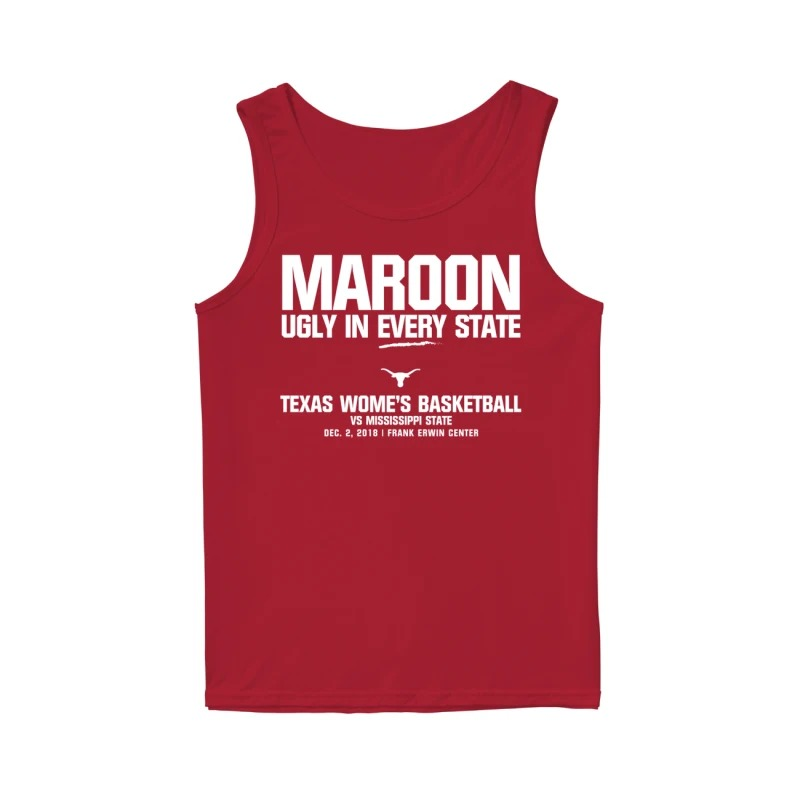 Texas WBB Maroon Ugly In Every State Texas Women's Basketball Vs Mississippi State Tank Top