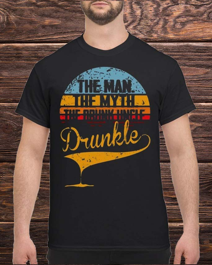 The Man The Myth The Drunk Uncle Drunkle Shirt