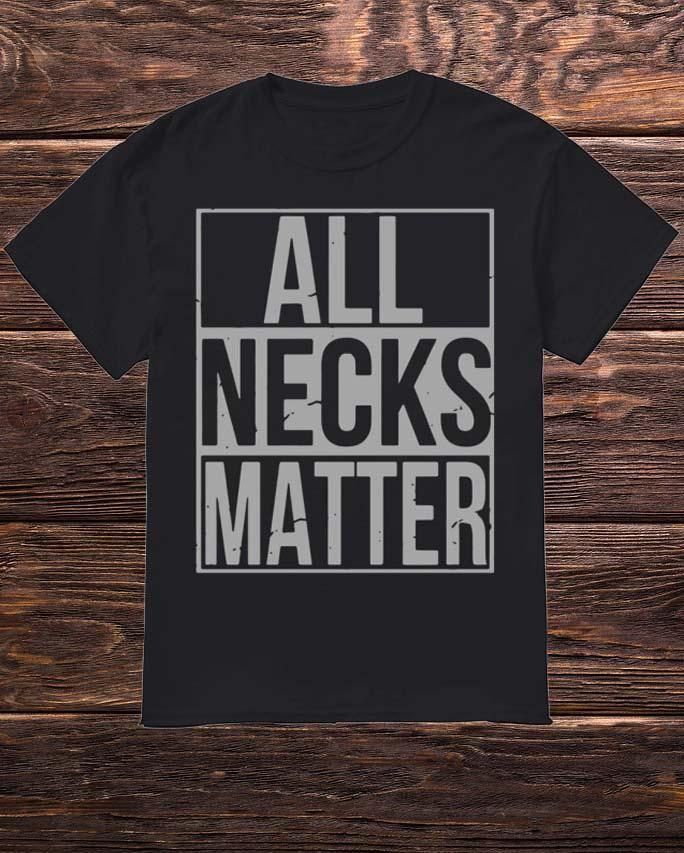 Wide Neck All Necks Matter Shirt