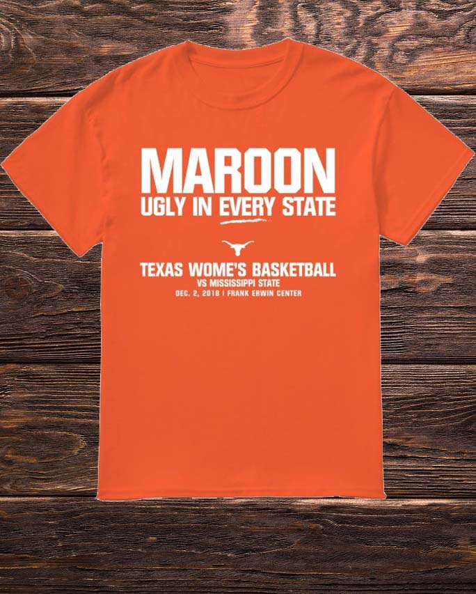 Texas WBB Maroon Ugly In Every State Texas Women's Basketball Vs Mississippi State Shirt