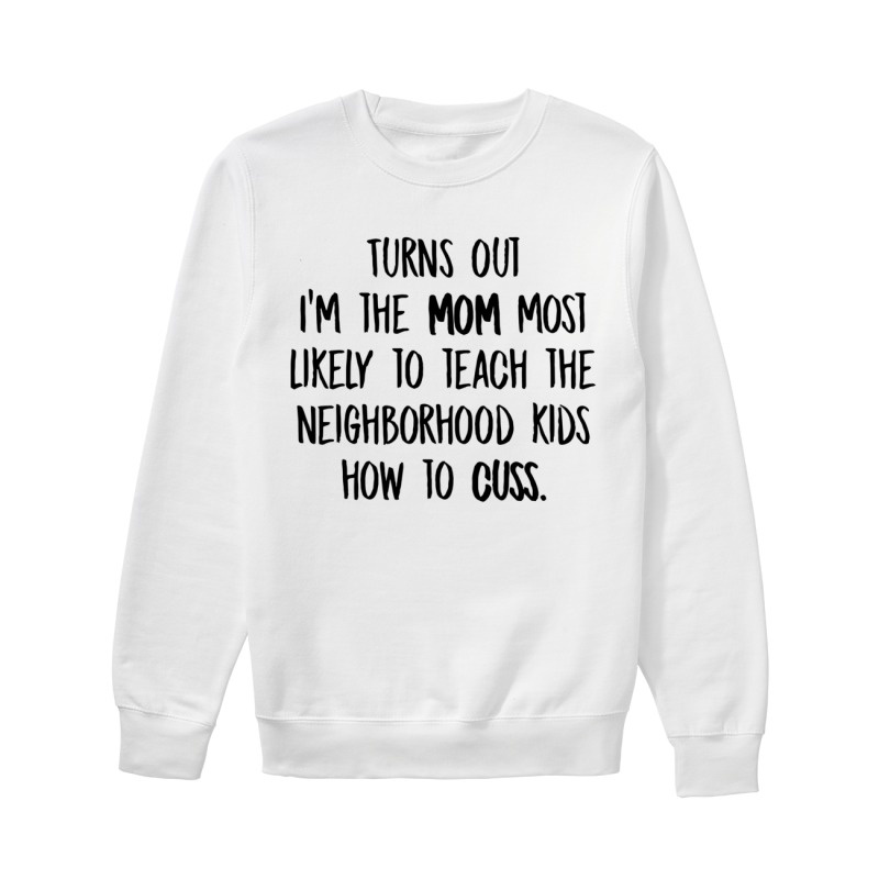 Turns Out I'm The Mom Most Likely To Teach The Neighborhood Kids How To Cuss Sweater