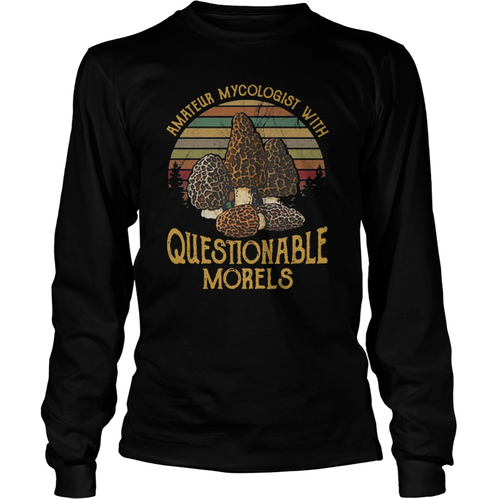 Amateur Mycologist With Questionable Morels Longsleeve Tee