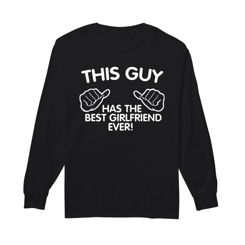 Boyfriend's Couple This Guy Has The Best Girlfriend Ever Longsleeve Tee