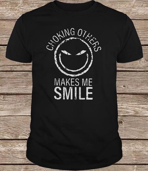Choking Others Make Me Smile Jack Shirt