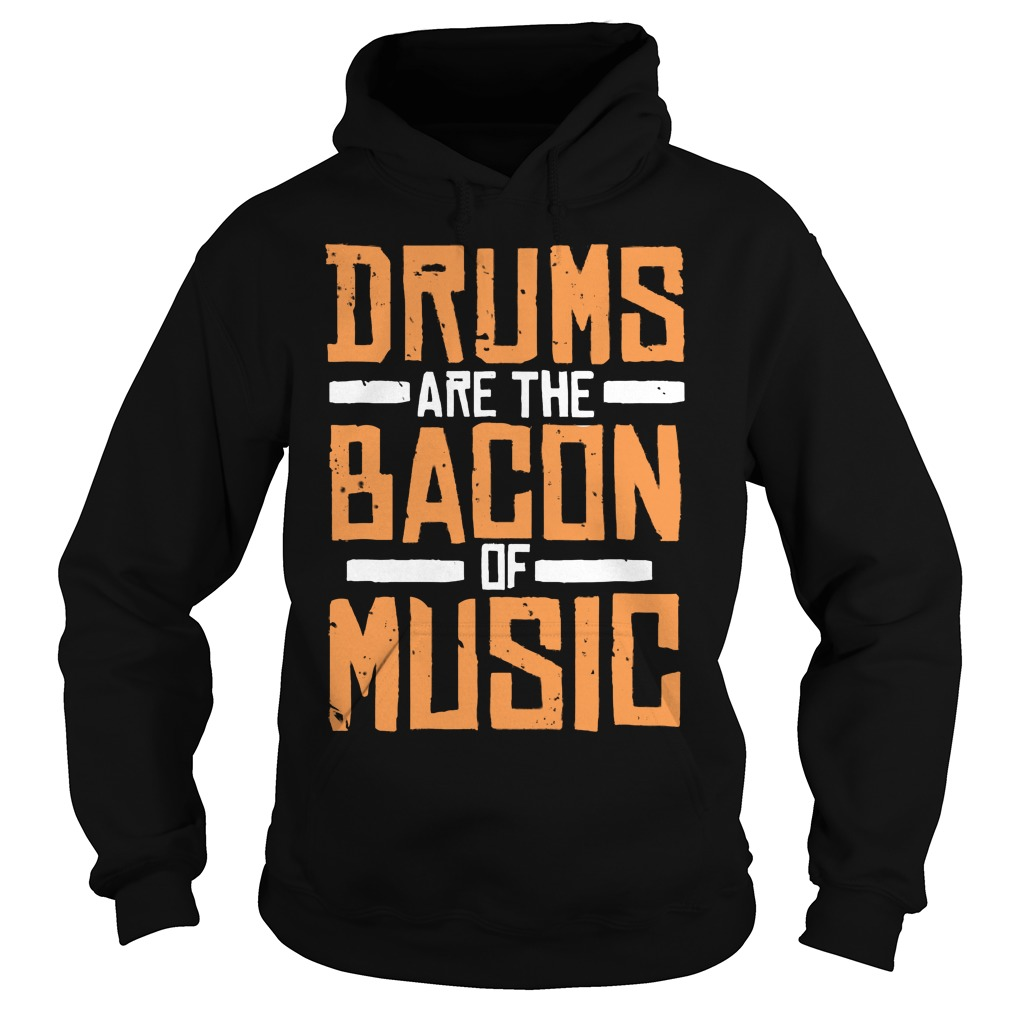 Drums Are The Bacon Of Music Hoodie