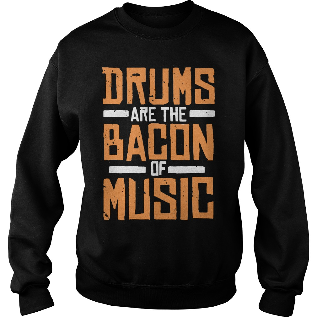 Drums Are The Bacon Of Music Sweater
