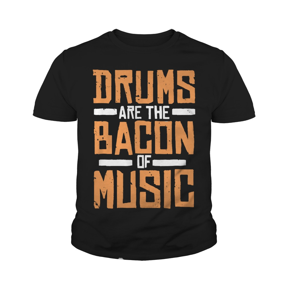 Drums Are The Bacon Of Music Youth Tee