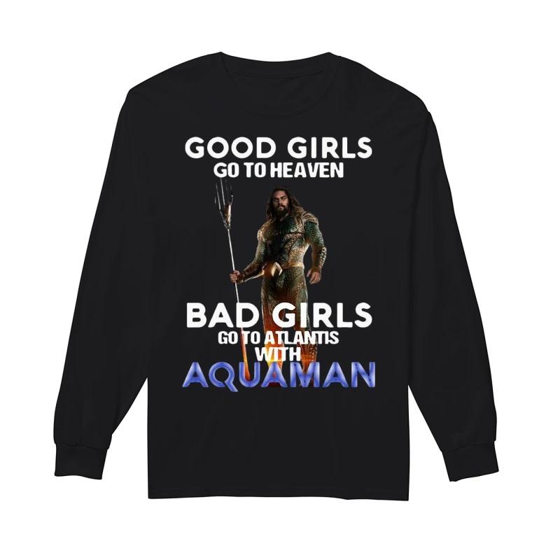 Good girls go to heaven bad girls go to atlantis with Aquaman Longsleeve