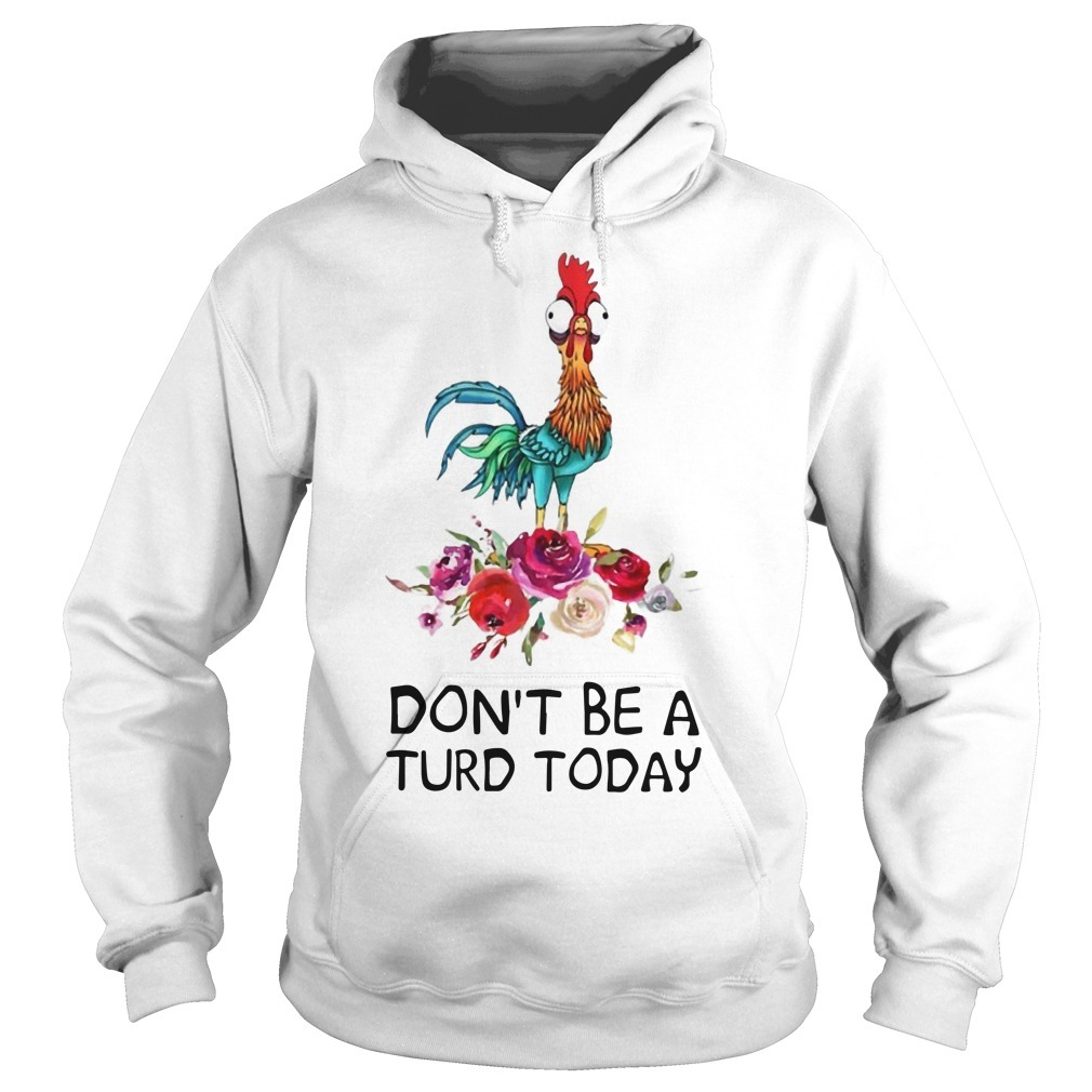 Hei Hei Don't Be A Turd Today Hoodie