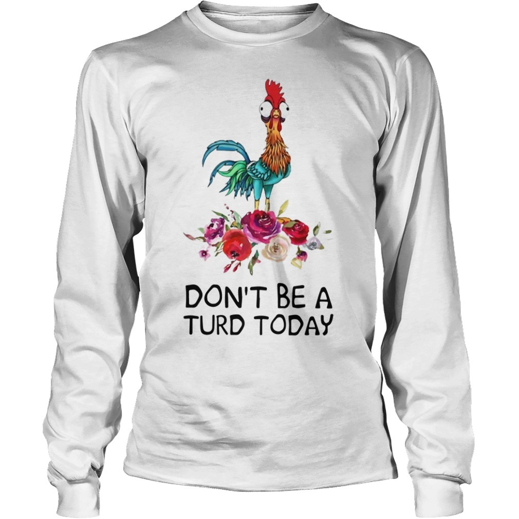 Hei Hei Don't Be A Turd Today Longsleeve Tee