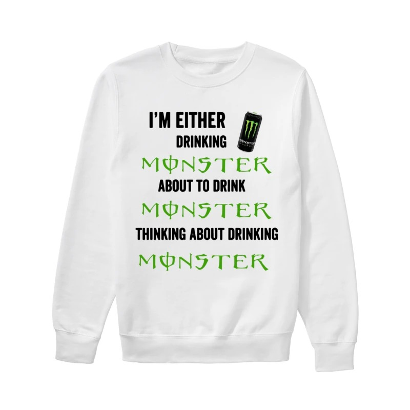 I'm Either Drinking Monster About To Drink Monster Sweater