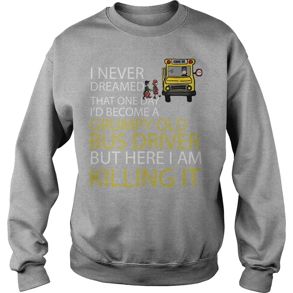 I Never Dreamed That One Day I'd Become A Grumpy Old Bus Driver Sweater