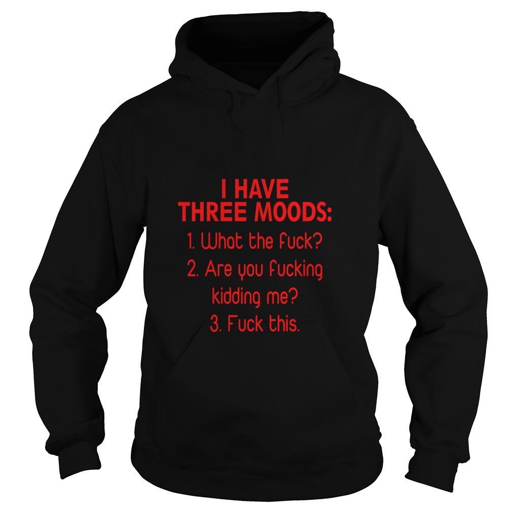I Have Three Moods Hoodie