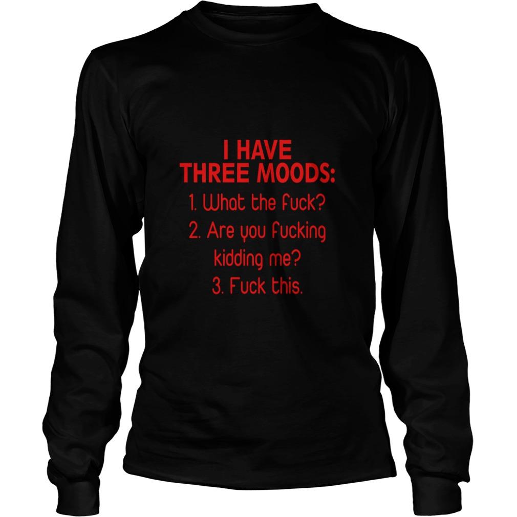 I Have Three Moods Longsleeve Tee