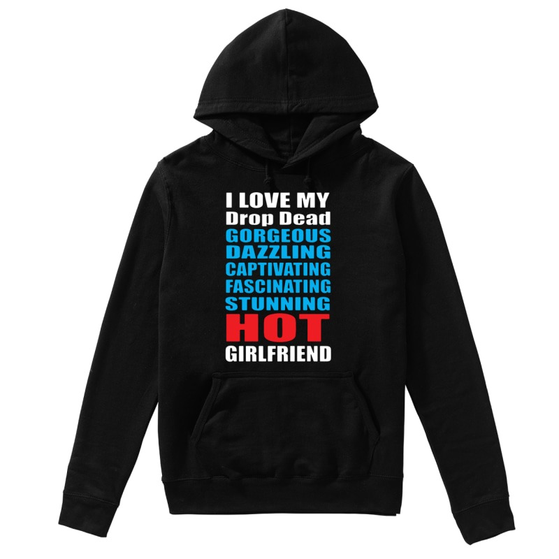 I Love My Hot Girlfriend Hoodie