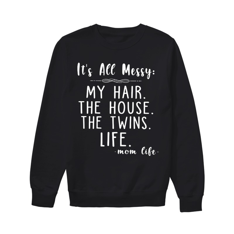 Its All Messy My Hair The House The Twins Life Sweater