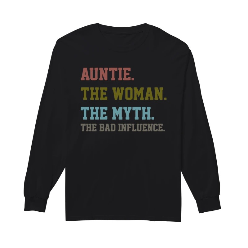 Official Auntie The Woman The Myth The Bad Influence Longsleeve Tee