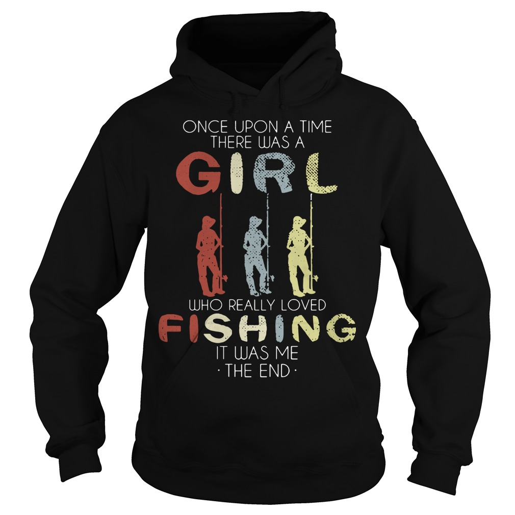 One Upon A Time There Was A Girl Who Loved Fishing It Was Me Hoodie