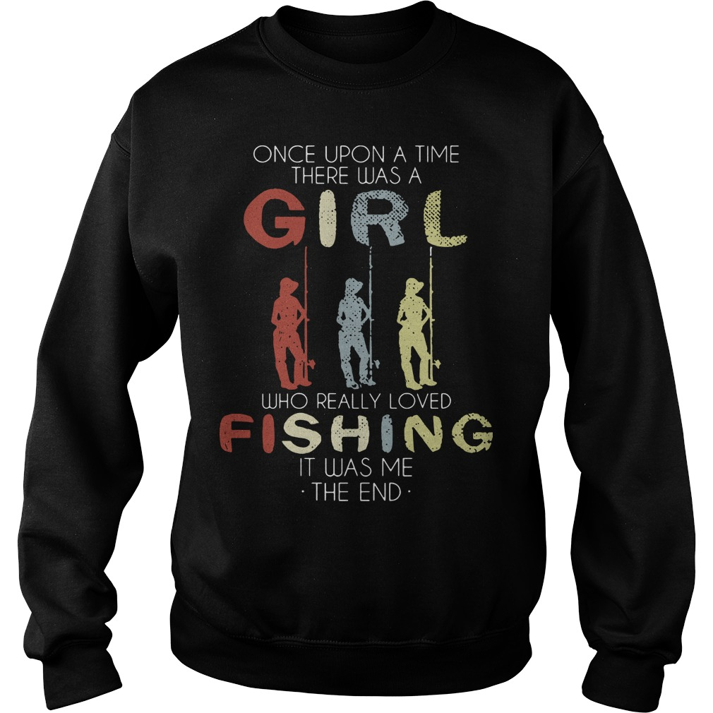 One Upon A Time There Was A Girl Who Loved Fishing It Was Me Sweater