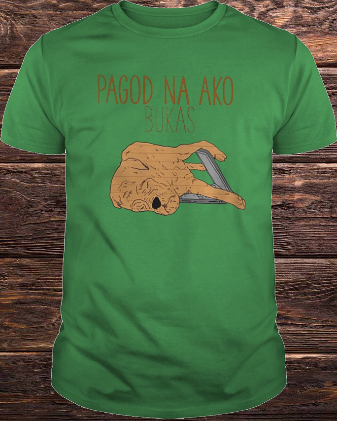 Padgod Na Ako Bukas Shirt