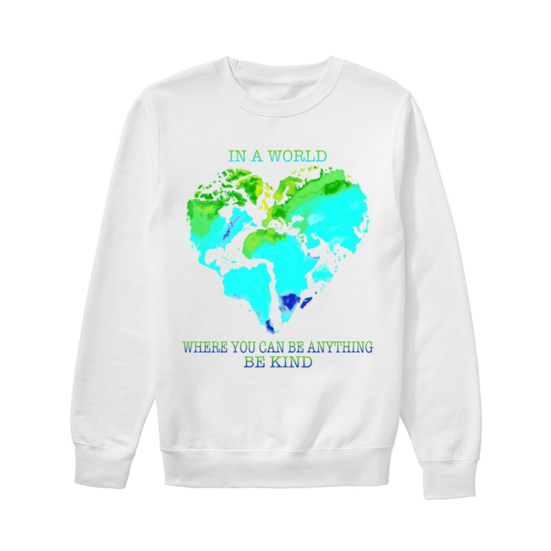 Planet Earth Heart In A World Where You Can Be Anything Be Kind Sweater
