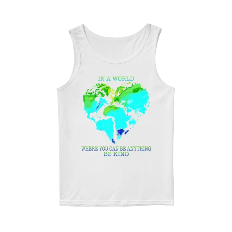 Planet Earth Heart In A World Where You Can Be Anything Be Kind Tank Top