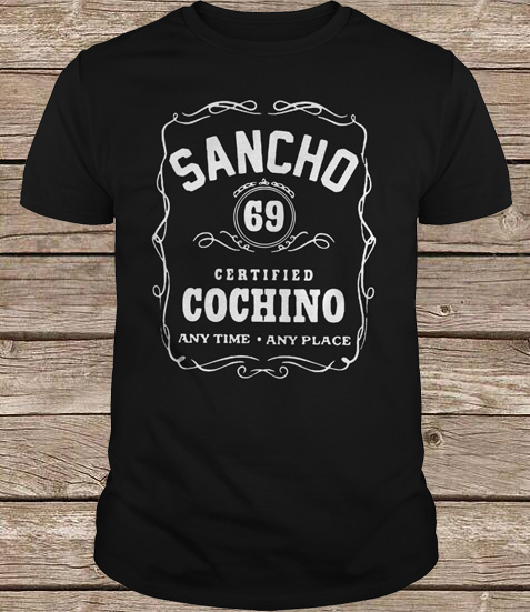 Sancho 69 Cochino Any Time Any Place Shirt